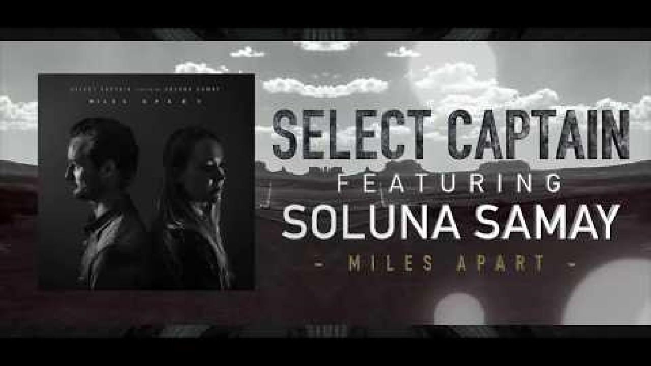 Select Captain feat. Soluna Samay - Miles Apart (lyric video)