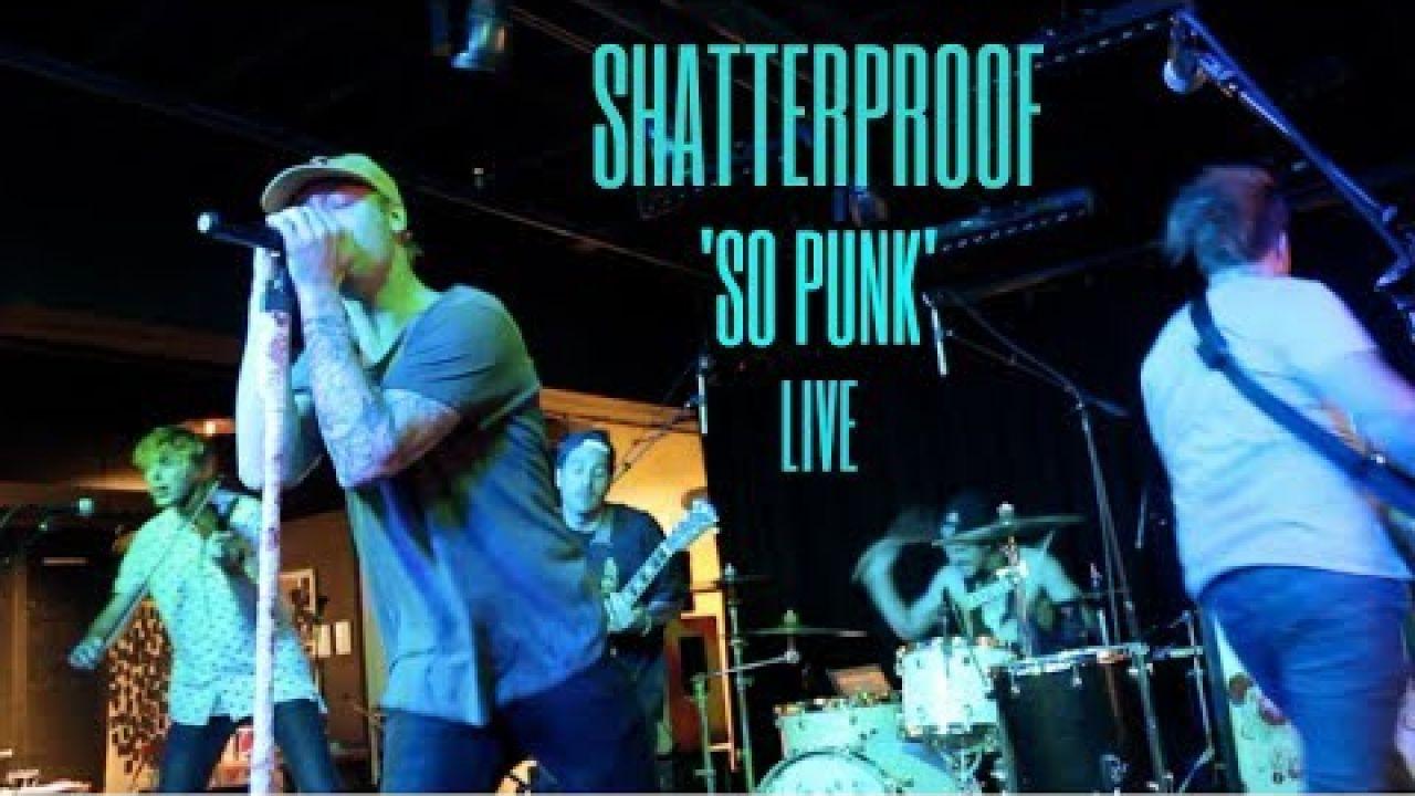 So Punk- Shatterproof (live video)