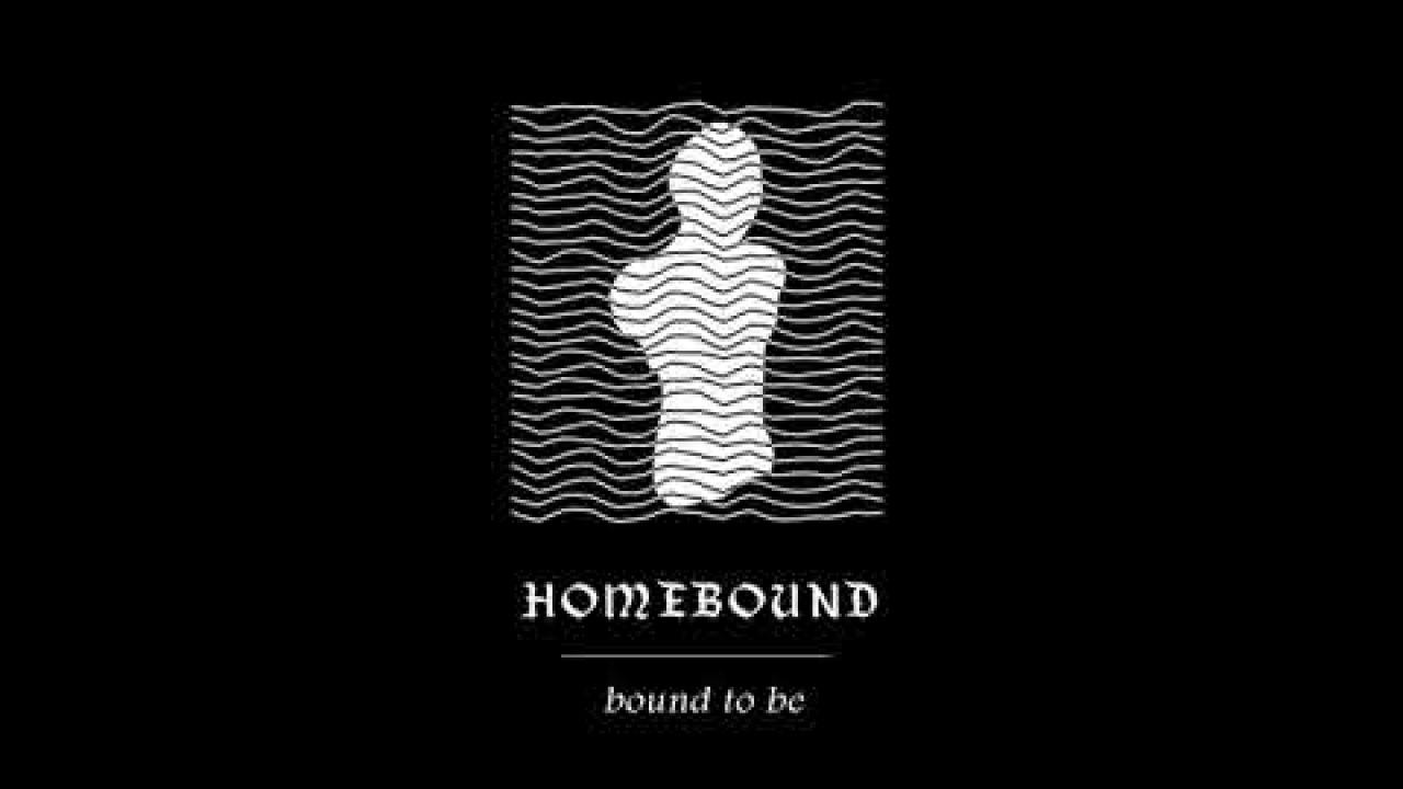 Homebound - Bound to Be
