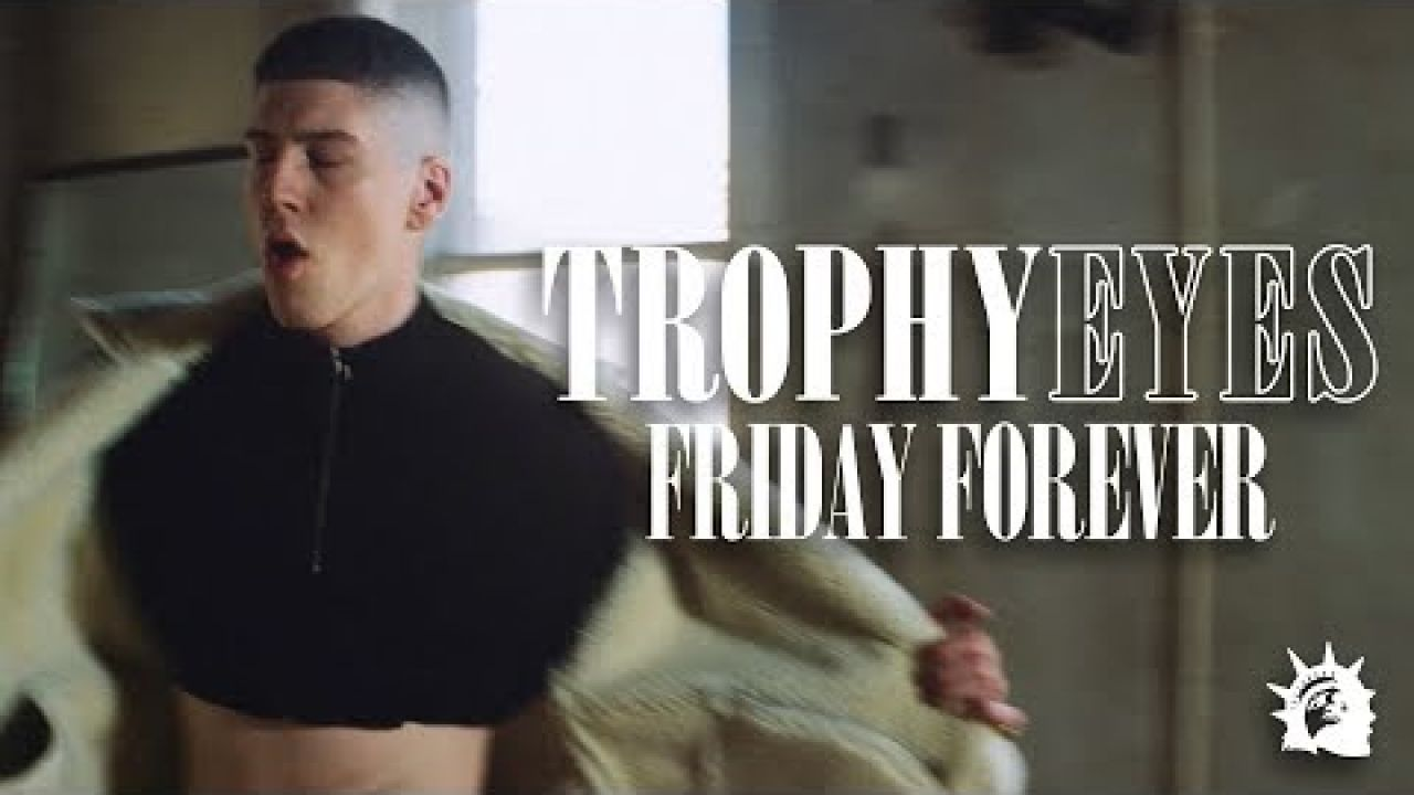 Trophy Eyes - Friday Forever (Official Music Video)