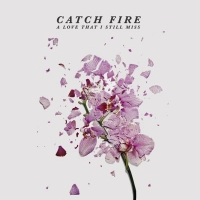 Catch Fire Have Revealed Details Of Their Forthcoming Sophomore EP 'A Love That I Still Miss'.